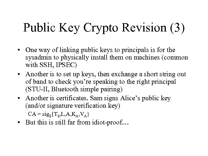 Public Key Crypto Revision (3) • One way of linking public keys to principals