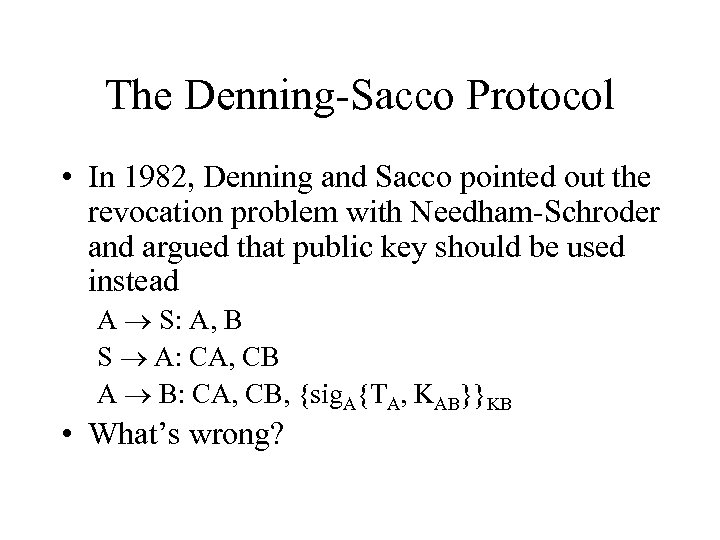 The Denning-Sacco Protocol • In 1982, Denning and Sacco pointed out the revocation problem