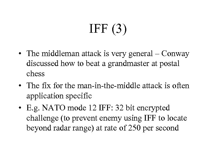 IFF (3) • The middleman attack is very general – Conway discussed how to