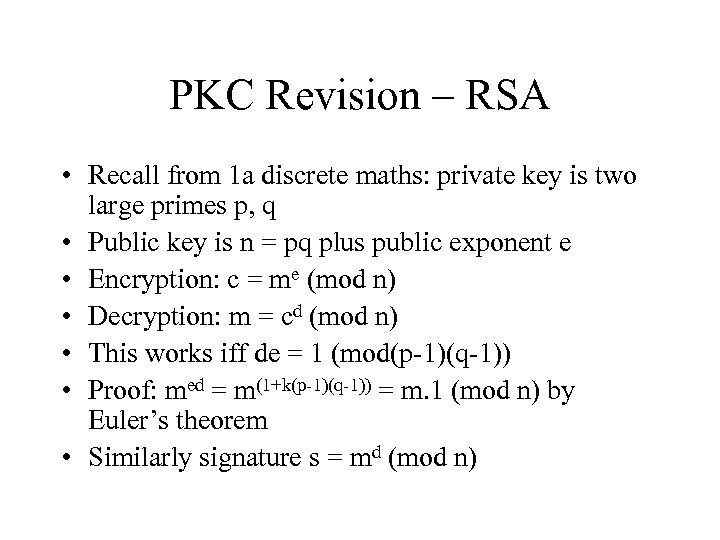 PKC Revision – RSA • Recall from 1 a discrete maths: private key is