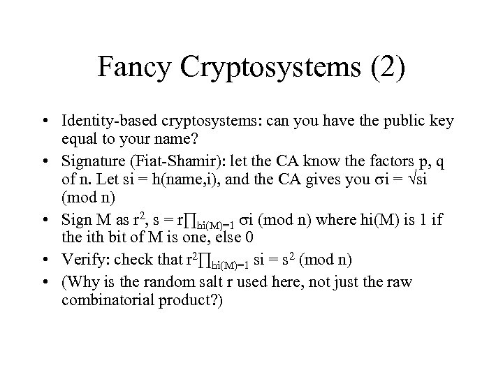 Fancy Cryptosystems (2) • Identity-based cryptosystems: can you have the public key equal to