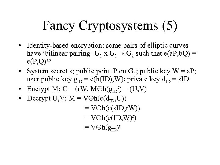 Fancy Cryptosystems (5) • Identity-based encryption: some pairs of elliptic curves have 'bilinear pairing'