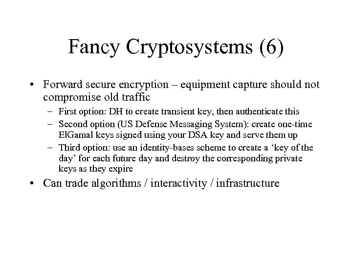 Fancy Cryptosystems (6) • Forward secure encryption – equipment capture should not compromise old