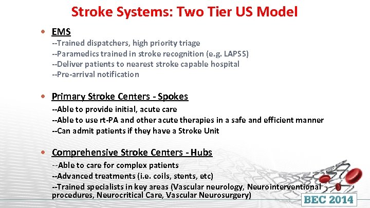Stroke Systems: Two Tier US Model EMS --Trained dispatchers, high priority triage --Paramedics trained