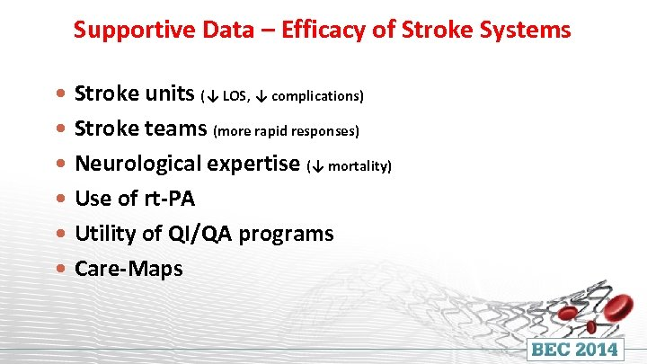 Supportive Data – Efficacy of Stroke Systems Stroke units (↓ LOS, ↓ complications) Stroke