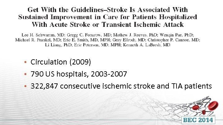 • Circulation (2009) • 790 US hospitals, 2003 -2007 • 322, 847 consecutive