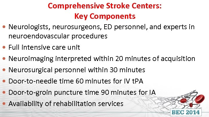 Comprehensive Stroke Centers: Key Components Neurologists, neurosurgeons, ED personnel, and experts in neuroendovascular procedures