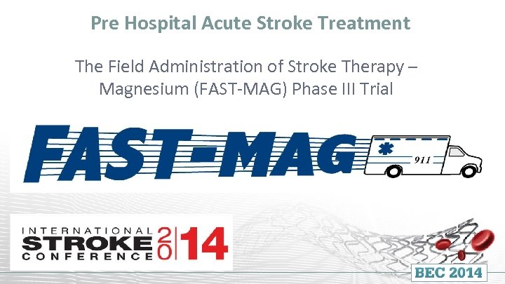 Pre Hospital Acute Stroke Treatment The Field Administration of Stroke Therapy – Magnesium (FAST-MAG)