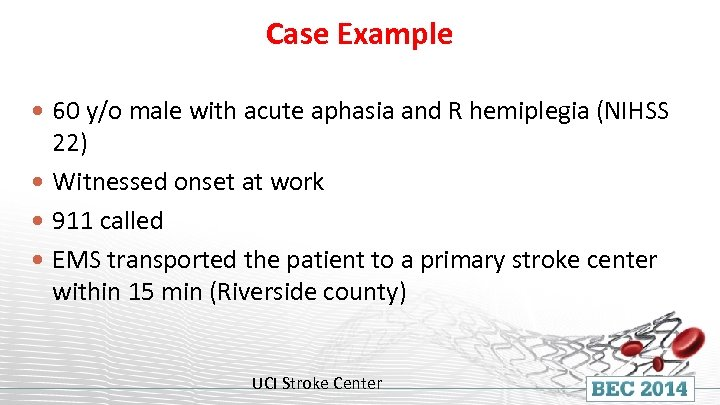 Case Example 60 y/o male with acute aphasia and R hemiplegia (NIHSS 22) Witnessed