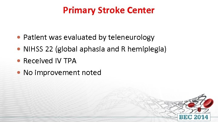 Primary Stroke Center Patient was evaluated by teleneurology NIHSS 22 (global aphasia and R