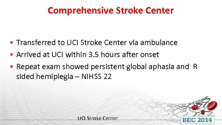 Comprehensive Stroke Center Transferred to UCI Stroke Center via ambulance Arrived at UCI within