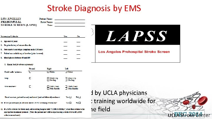 Stroke Diagnosis by EMS • Designed and validated by UCLA physicians • Now part