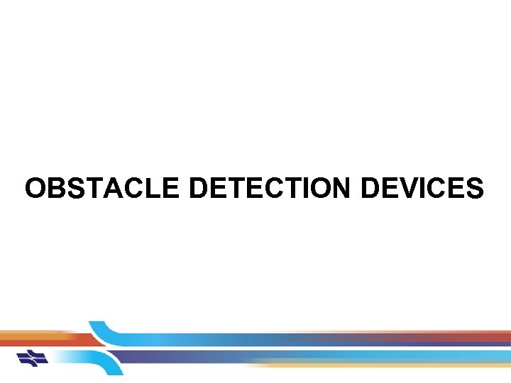 OBSTACLE DETECTION DEVICES
