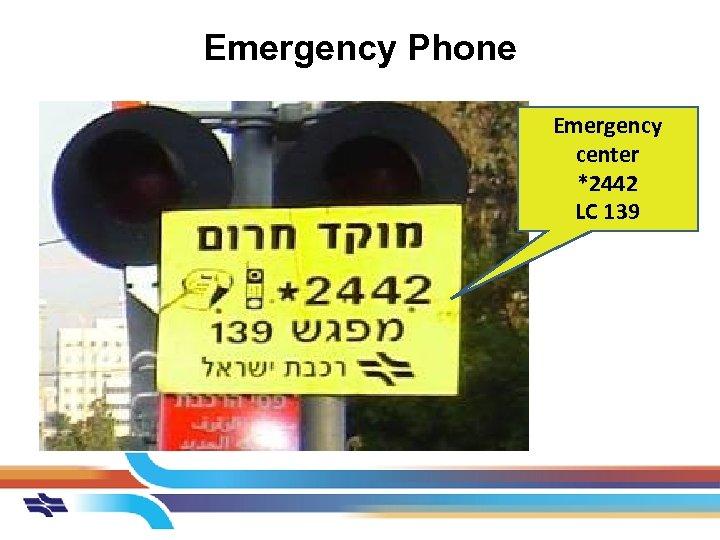 Emergency Phone Emergency center *2442 LC 139
