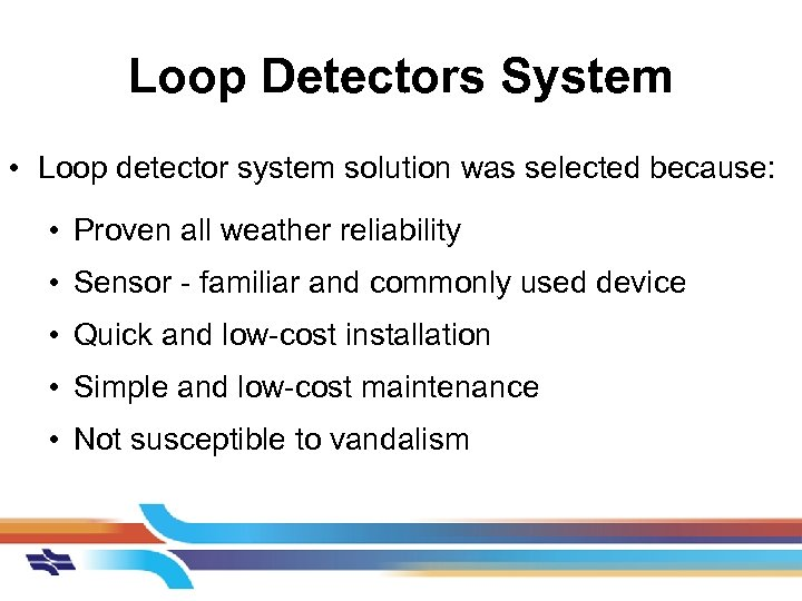 Loop Detectors System • Loop detector system solution was selected because: • Proven all