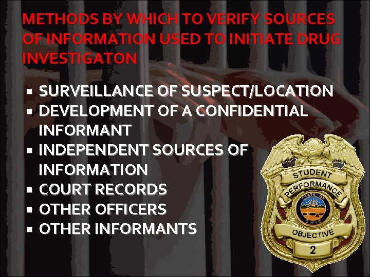 METHODS BY WHICH TO VERIFY SOURCES OF INFORMATION USED TO INITIATE DRUG INVESTIGATON SURVEILLANCE