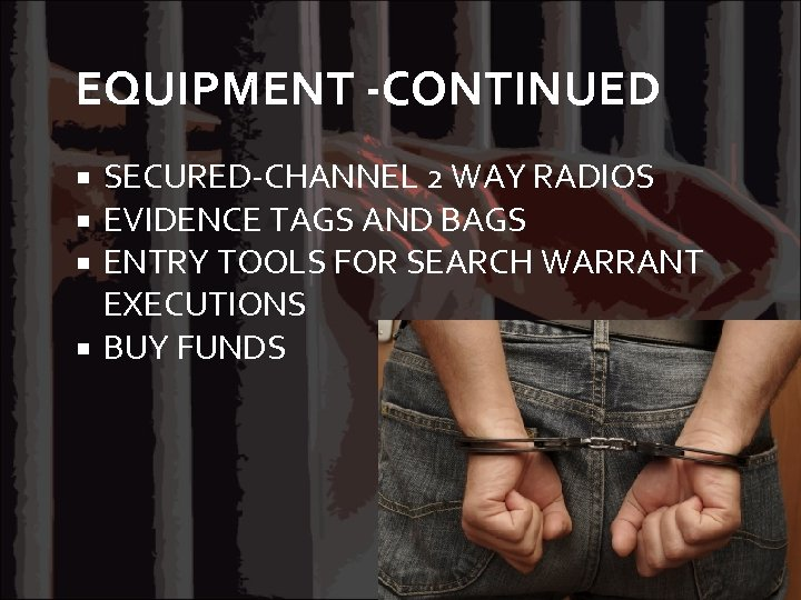 EQUIPMENT -CONTINUED SECURED-CHANNEL 2 WAY RADIOS EVIDENCE TAGS AND BAGS ENTRY TOOLS FOR SEARCH