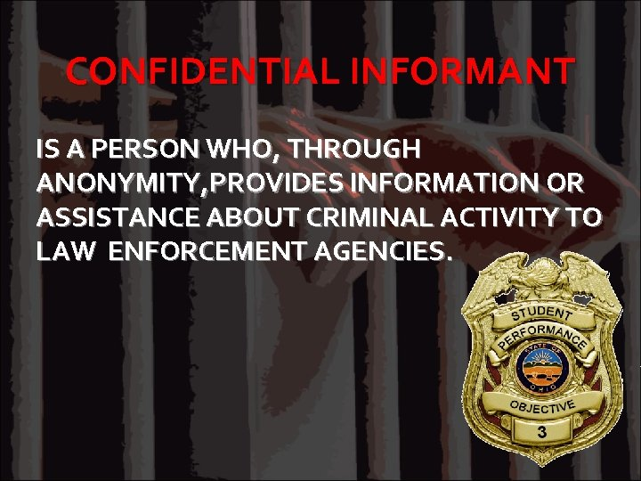 CONFIDENTIAL INFORMANT IS A PERSON WHO, THROUGH ANONYMITY, PROVIDES INFORMATION OR ASSISTANCE ABOUT CRIMINAL