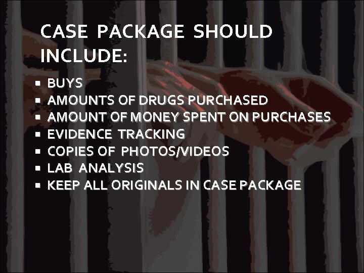CASE PACKAGE SHOULD INCLUDE: BUYS AMOUNTS OF DRUGS PURCHASED AMOUNT OF MONEY SPENT ON