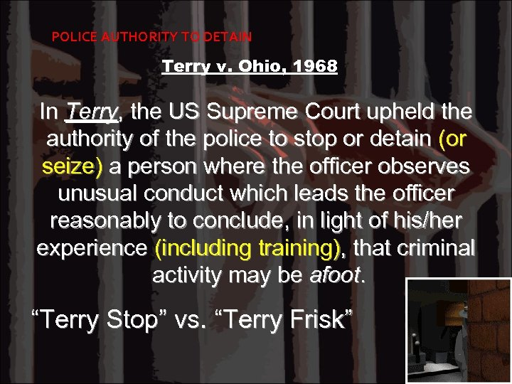 POLICE AUTHORITY TO DETAIN Terry v. Ohio, 1968 In Terry, the US Supreme Court
