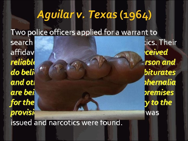 Aguilar v. Texas (1964) Two police officers applied for a warrant to search the