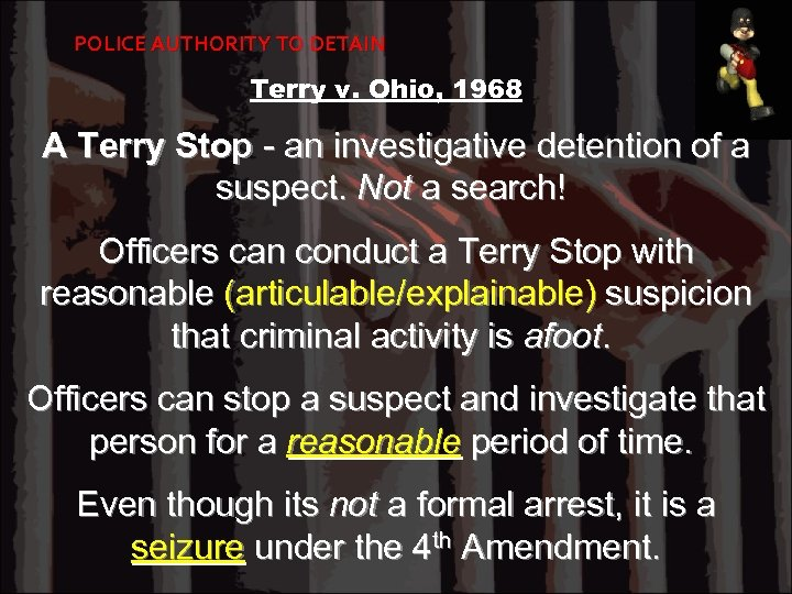 POLICE AUTHORITY TO DETAIN Terry v. Ohio, 1968 A Terry Stop - an investigative