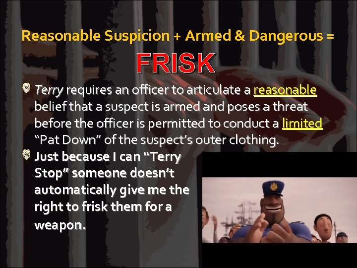 Reasonable Suspicion + Armed & Dangerous = FRISK Terry requires an officer to articulate