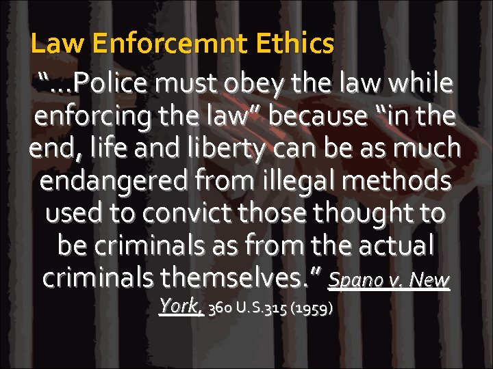 """Law Enforcemnt Ethics """"…Police must obey the law while enforcing the law"""" because """"in"""