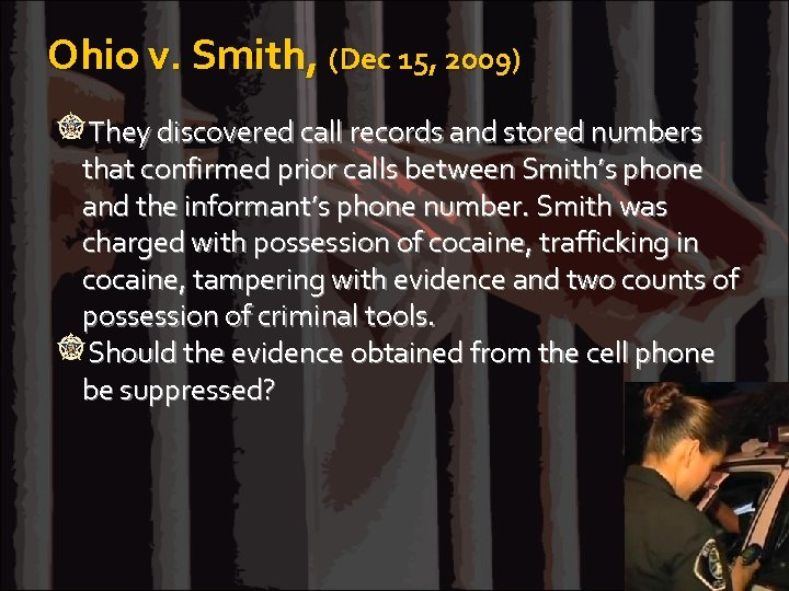 Ohio v. Smith, (Dec 15, 2009) They discovered call records and stored numbers that