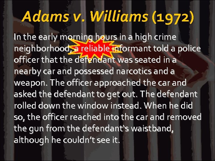 Adams v. Williams (1972) In the early morning hours in a high crime neighborhood,