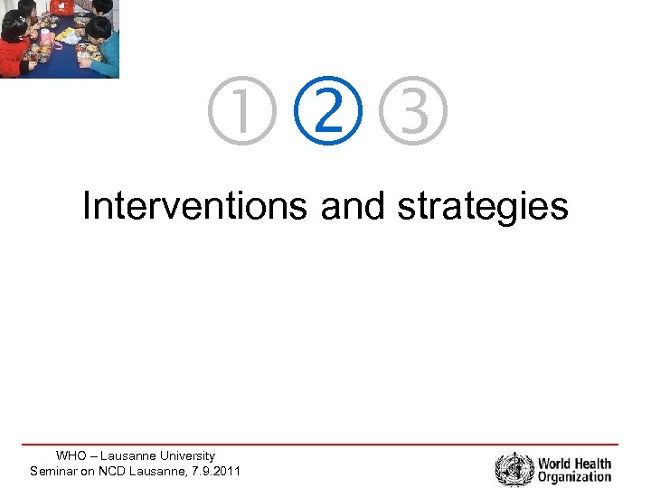 Interventions and strategies WHO – Lausanne University Seminar on NCD Lausanne, 7. 9.