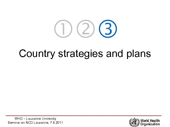Country strategies and plans WHO – Lausanne University Seminar on NCD Lausanne, 7.