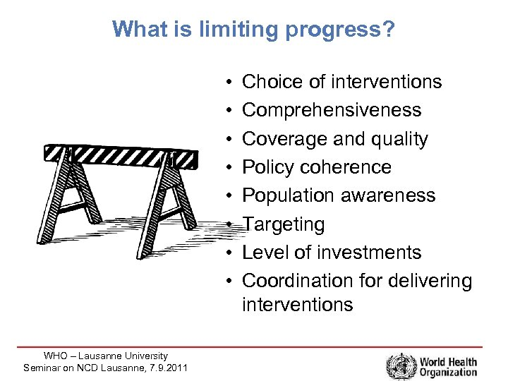 What is limiting progress? • • WHO – Lausanne University Seminar on NCD Lausanne,