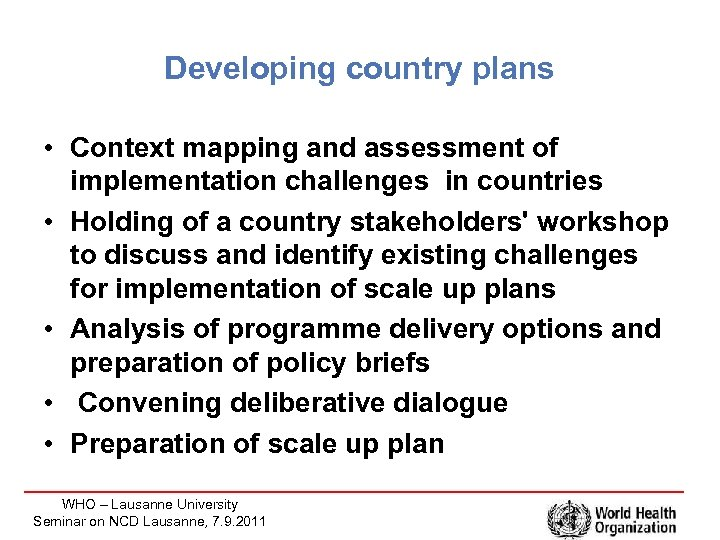 Developing country plans • Context mapping and assessment of implementation challenges in countries •