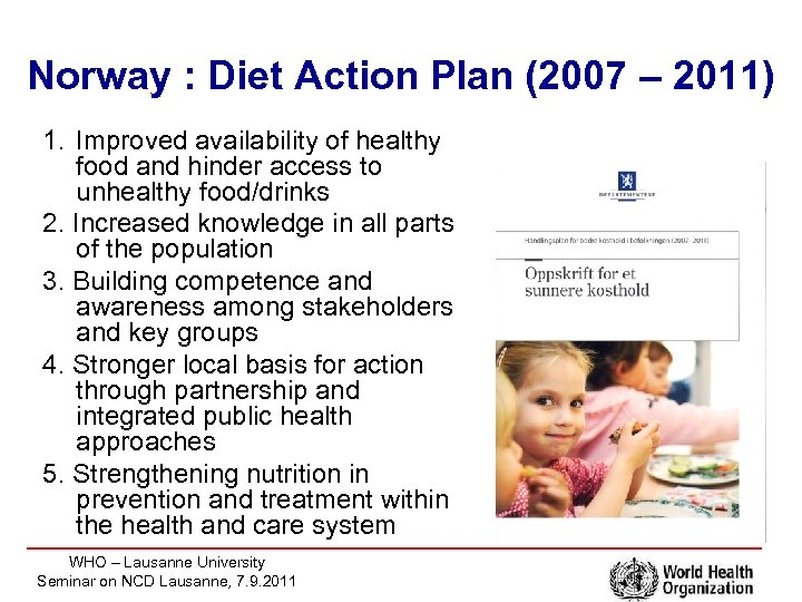Norway : Diet Action Plan (2007 – 2011) 1. Improved availability of healthy food