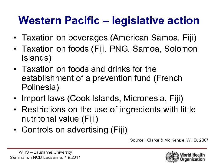 Western Pacific – legislative action • Taxation on beverages (American Samoa, Fiji) • Taxation