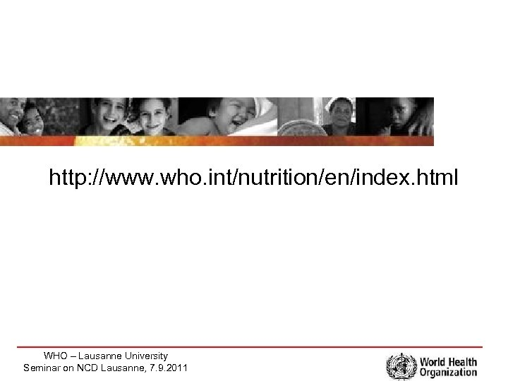 http: //www. who. int/nutrition/en/index. html WHO – Lausanne University Seminar on NCD Lausanne, 7.