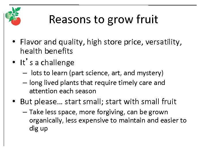 Reasons to grow fruit • Flavor and quality, high store price, versatility, health benefits