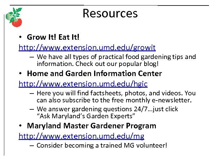 Resources • Grow It! Eat It! http: //www. extension. umd. edu/growit – We have