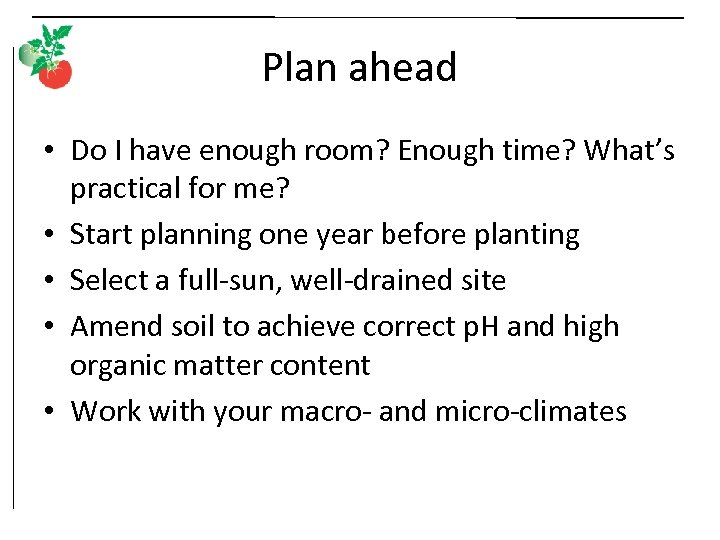 Plan ahead • Do I have enough room? Enough time? What's practical for me?