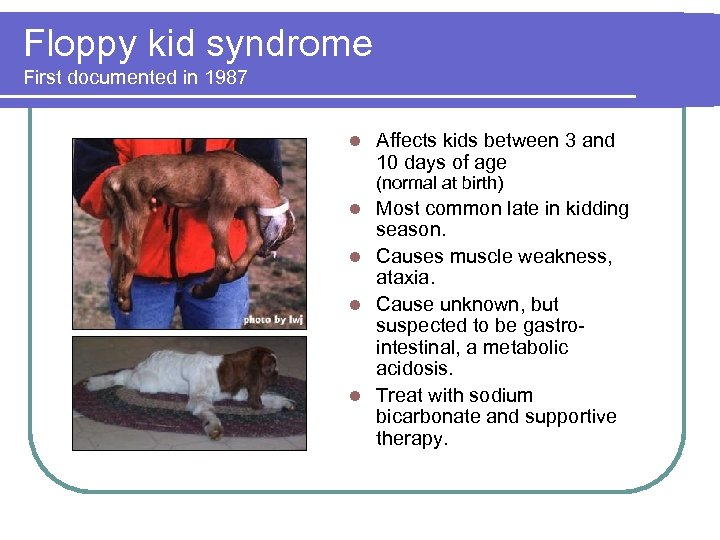 Floppy kid syndrome First documented in 1987 l Affects kids between 3 and 10
