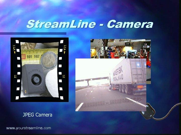 Stream. Line - Camera JPEG Camera www. yourstreamline. com