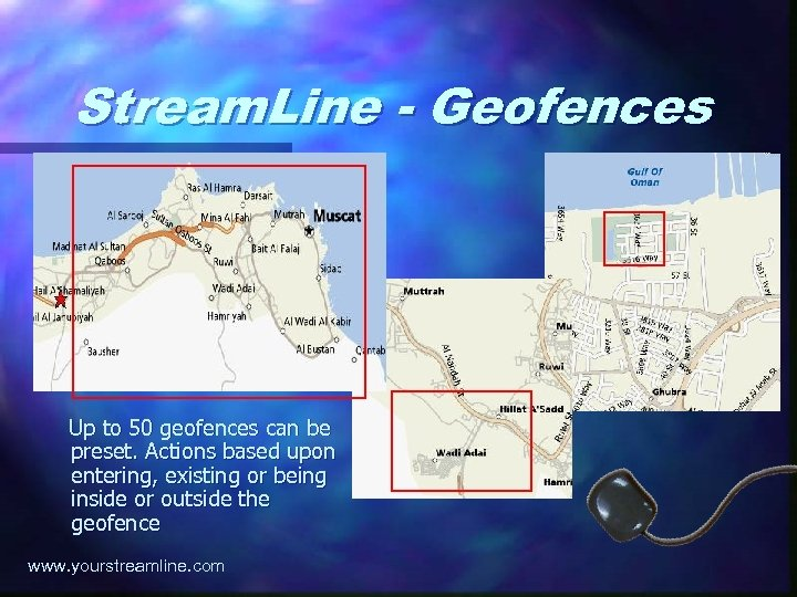 Stream. Line - Geofences Up to 50 geofences can be preset. Actions based upon
