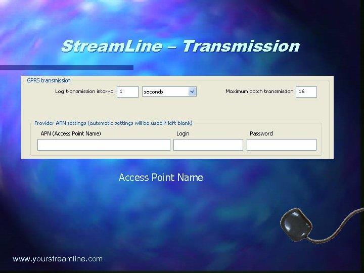 Stream. Line – Transmission Access Point Name www. yourstreamline. com