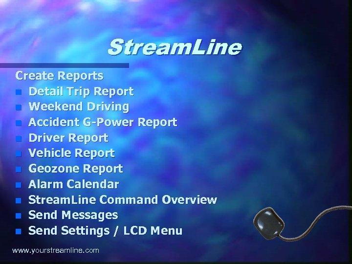 Stream. Line Create Reports n Detail Trip Report n Weekend Driving n Accident G-Power