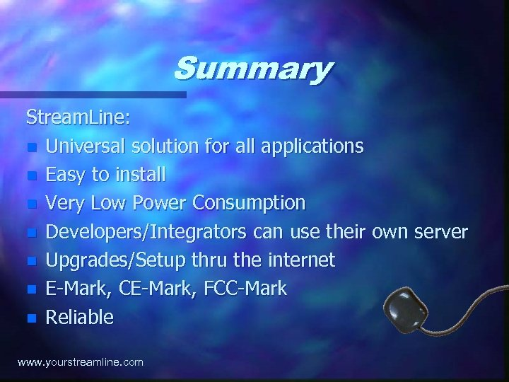 Summary Stream. Line: n Universal solution for all applications n Easy to install n