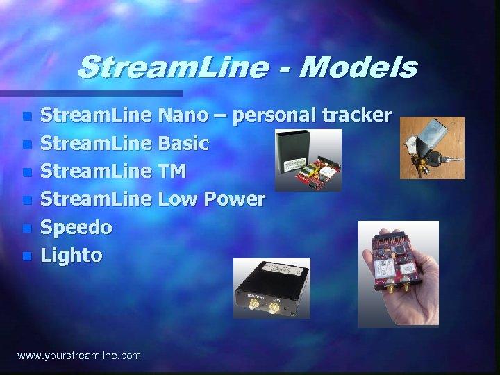 Stream. Line - Models n n n Stream. Line Nano – personal tracker Stream.