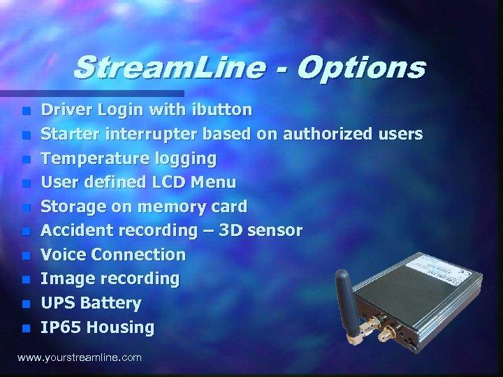 Stream. Line - Options n n n n n Driver Login with ibutton Starter