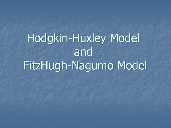 Hodgkin-Huxley Model and Fitz. Hugh-Nagumo Model