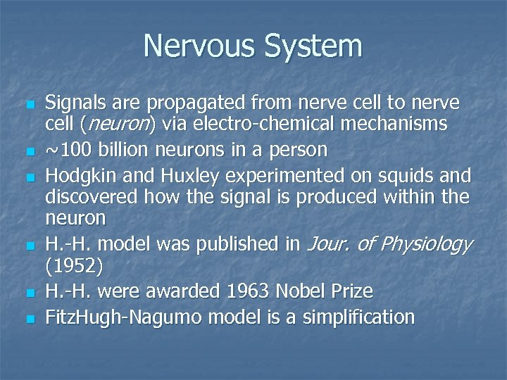 Nervous System n n n Signals are propagated from nerve cell to nerve cell